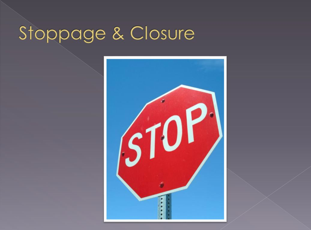 Stoppage & Closure