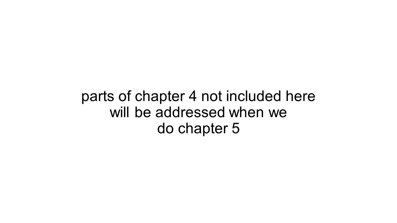 parts of chapter 4 not included here will be addressed when we do chapter 5