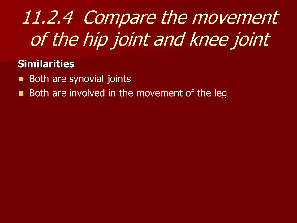 11.2.4 Compare the movement of the hip joint and knee joint