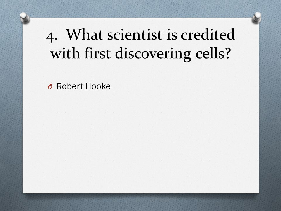 4. What scientist is credited with first discovering cells