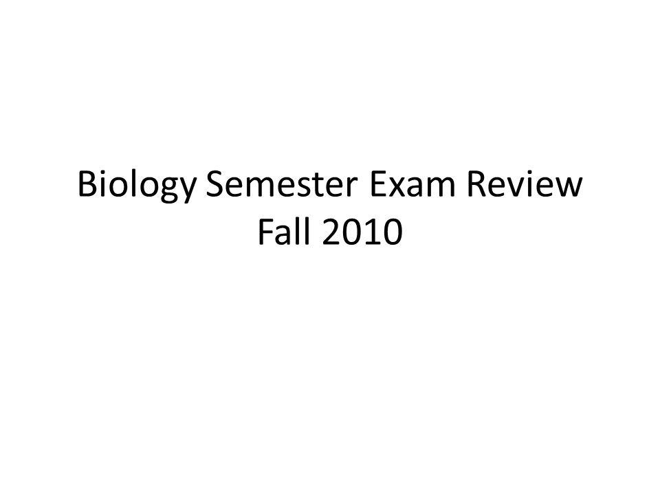 Biology Semester Exam Review Fall 2010