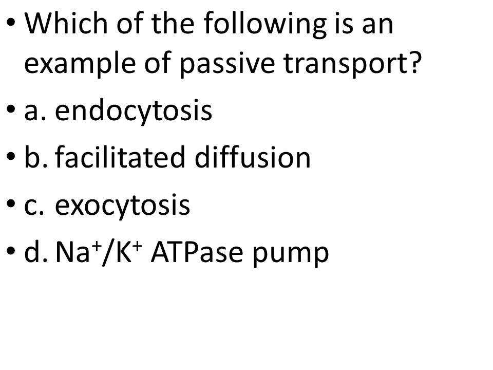 Which of the following is an example of passive transport