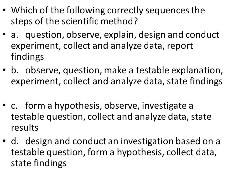 Which of the following correctly sequences the steps of the scientific method