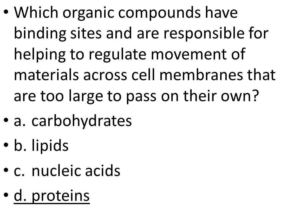 Which organic compounds have binding sites and are responsible for helping to regulate movement of materials across cell membranes that are too large to pass on their own