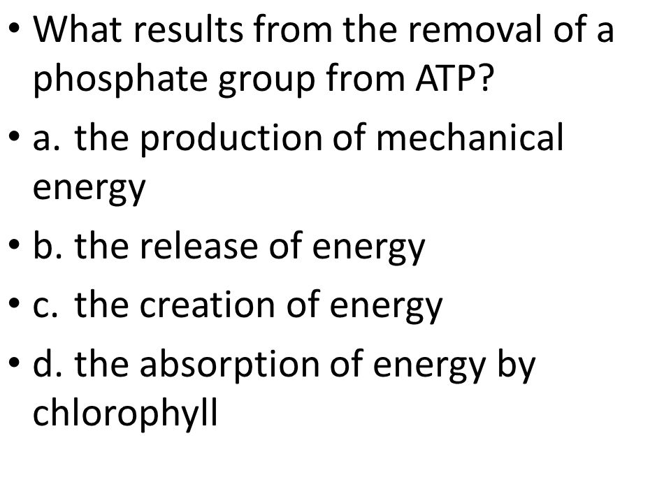 What results from the removal of a phosphate group from ATP