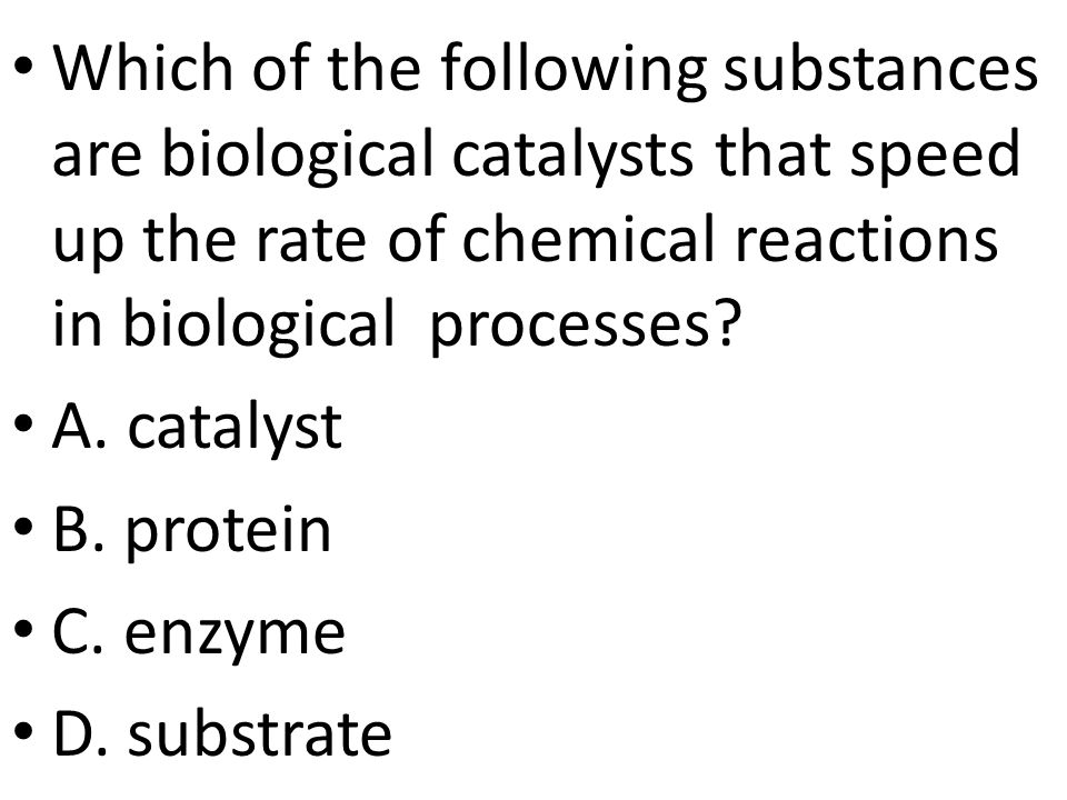 Which of the following substances are biological catalysts that speed up the rate of chemical reactions in biological processes