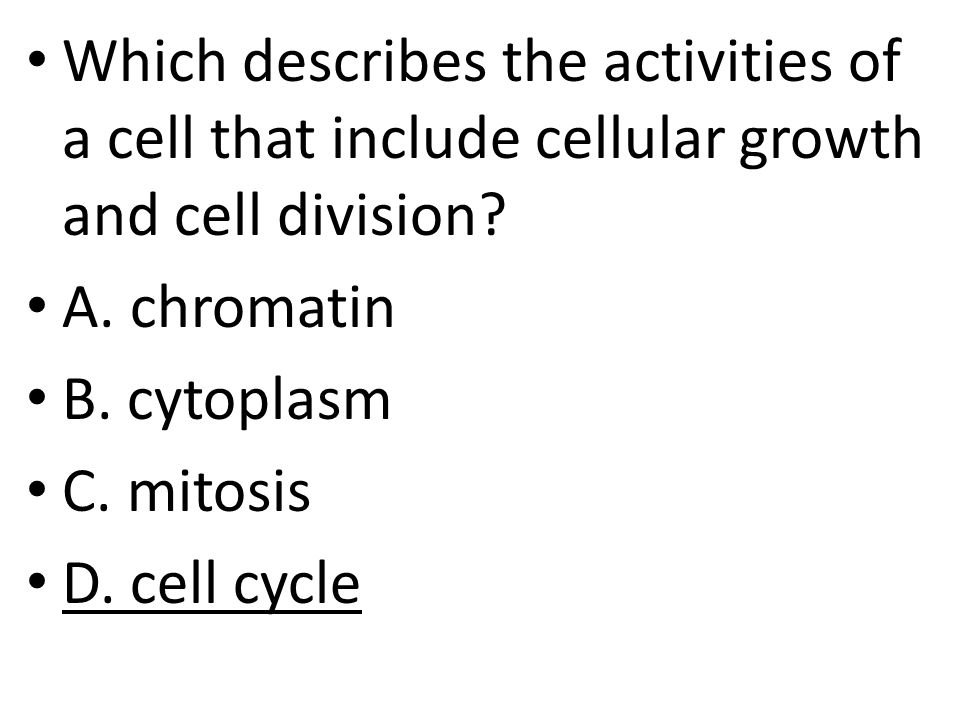 Which describes the activities of a cell that include cellular growth and cell division