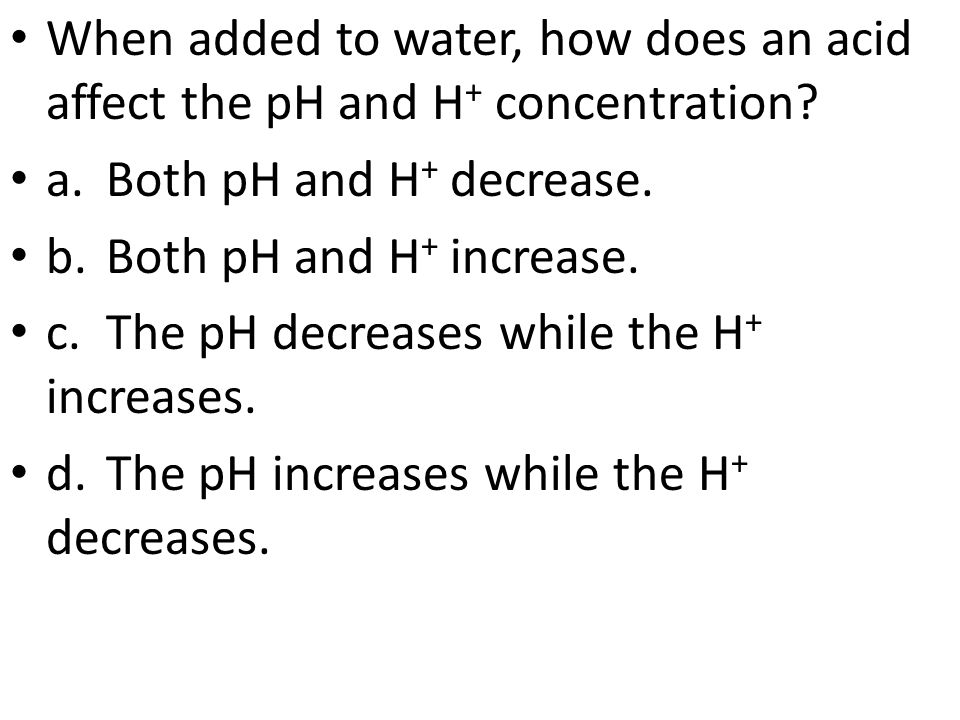 When added to water, how does an acid affect the pH and H+ concentration
