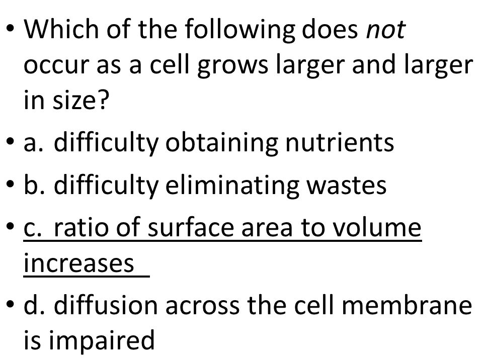 Which of the following does not occur as a cell grows larger and larger in size