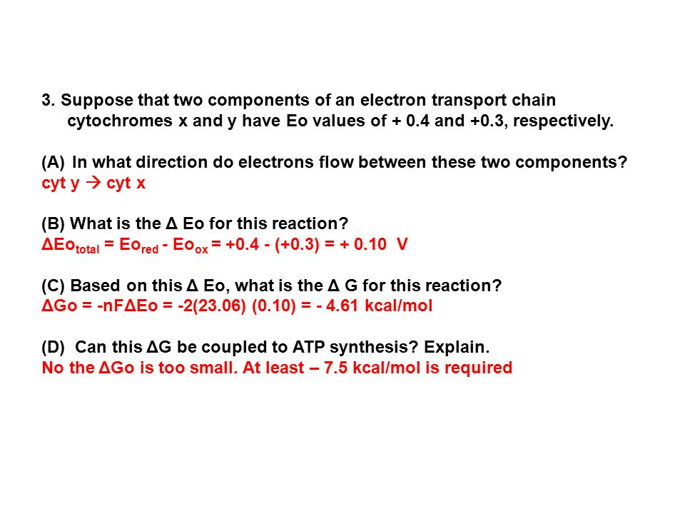 3. Suppose that two components of an electron transport chain cytochromes x and y have Eo values of + 0.4 and +0.3, respectively.