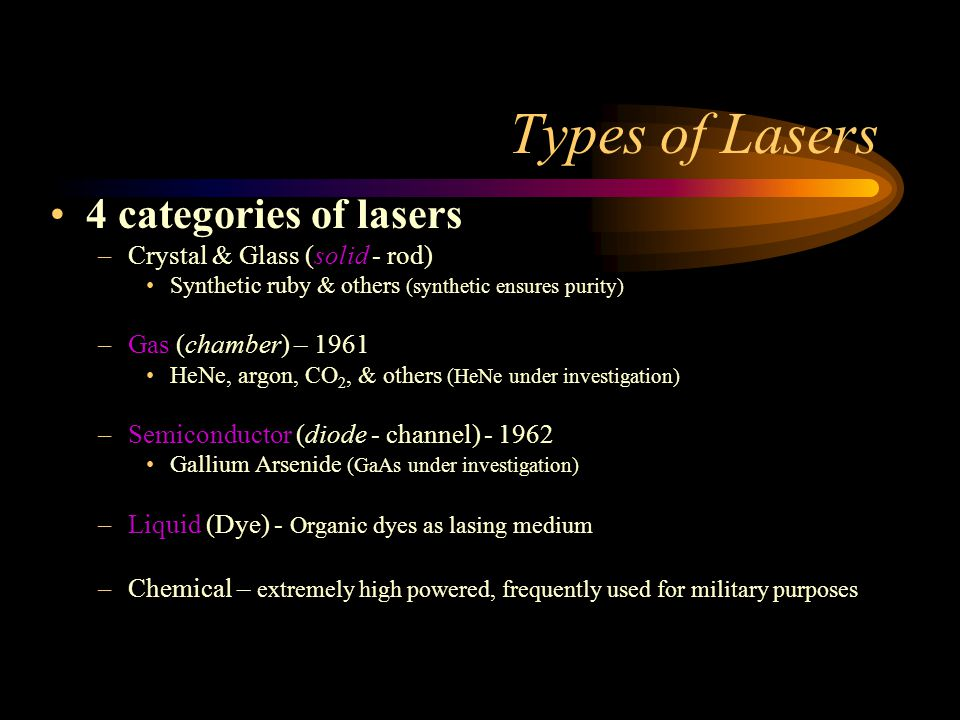 Types of Lasers 4 categories of lasers Crystal & Glass (solid - rod)