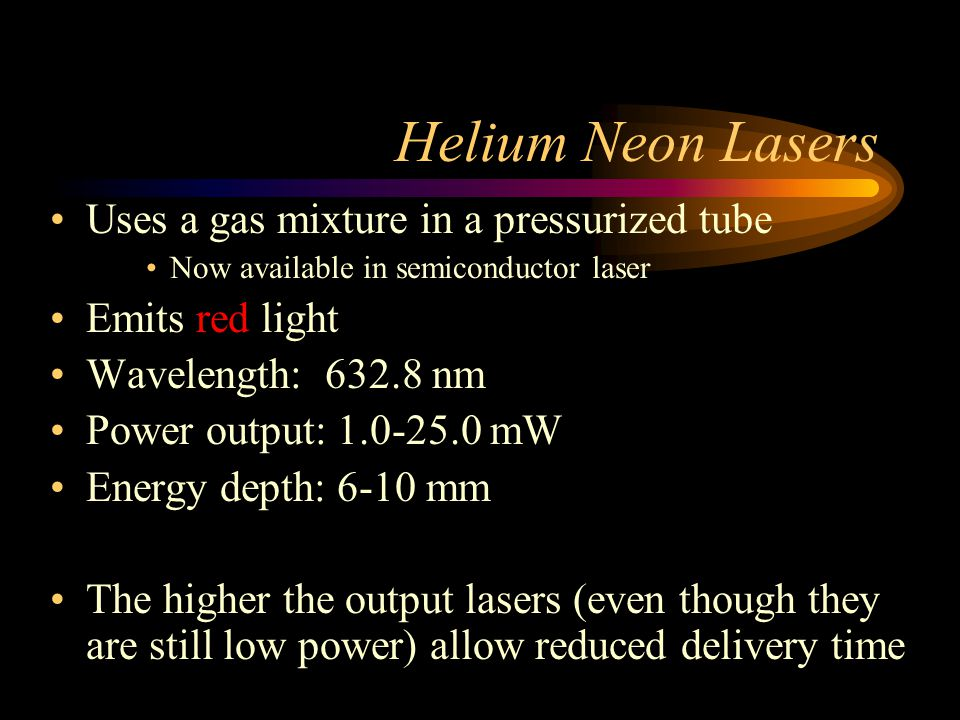 Helium Neon Lasers Uses a gas mixture in a pressurized tube