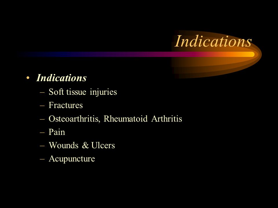 Indications Indications Soft tissue injuries Fractures