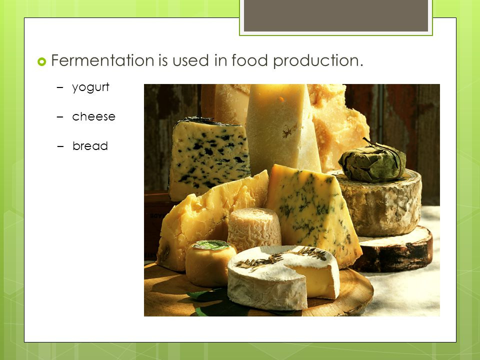 Fermentation is used in food production.