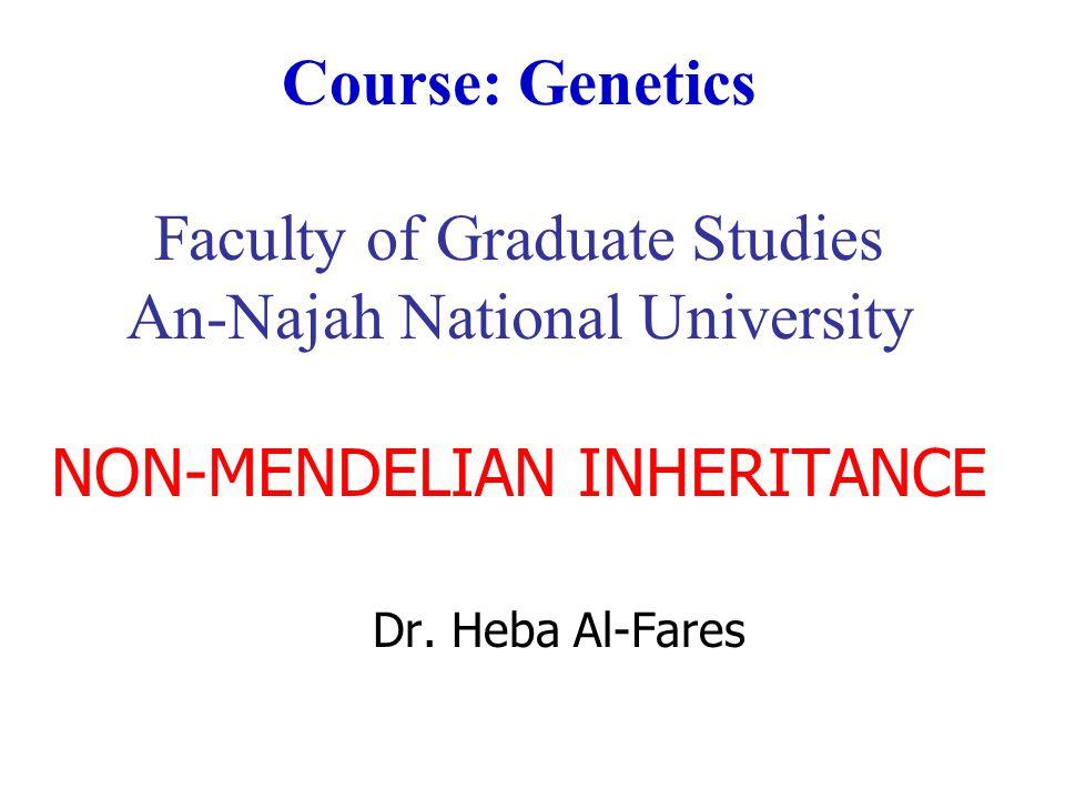 Course: Genetics Faculty of Graduate Studies An-Najah National University NON-MENDELIAN INHERITANCE