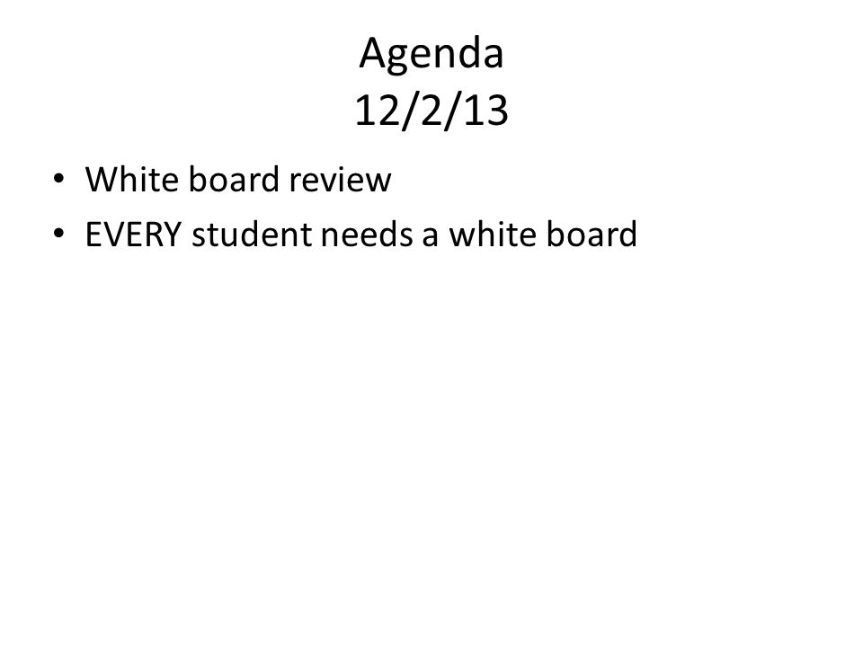 Agenda 12/2/13 White board review EVERY student needs a white board