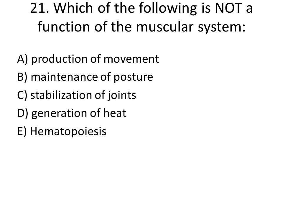 21. Which of the following is NOT a function of the muscular system: