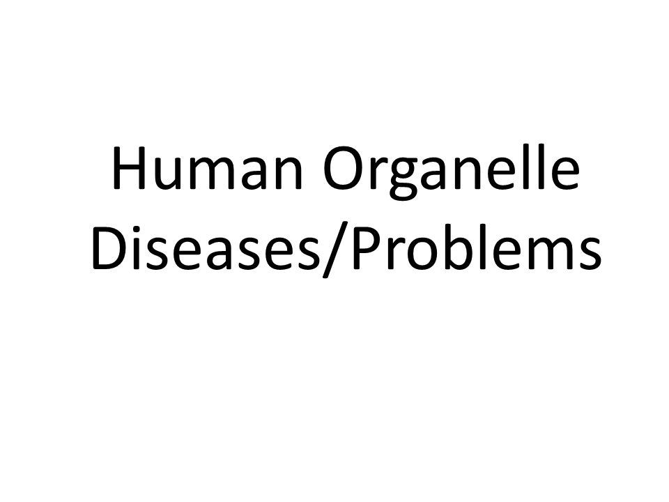 Human Organelle Diseases/Problems