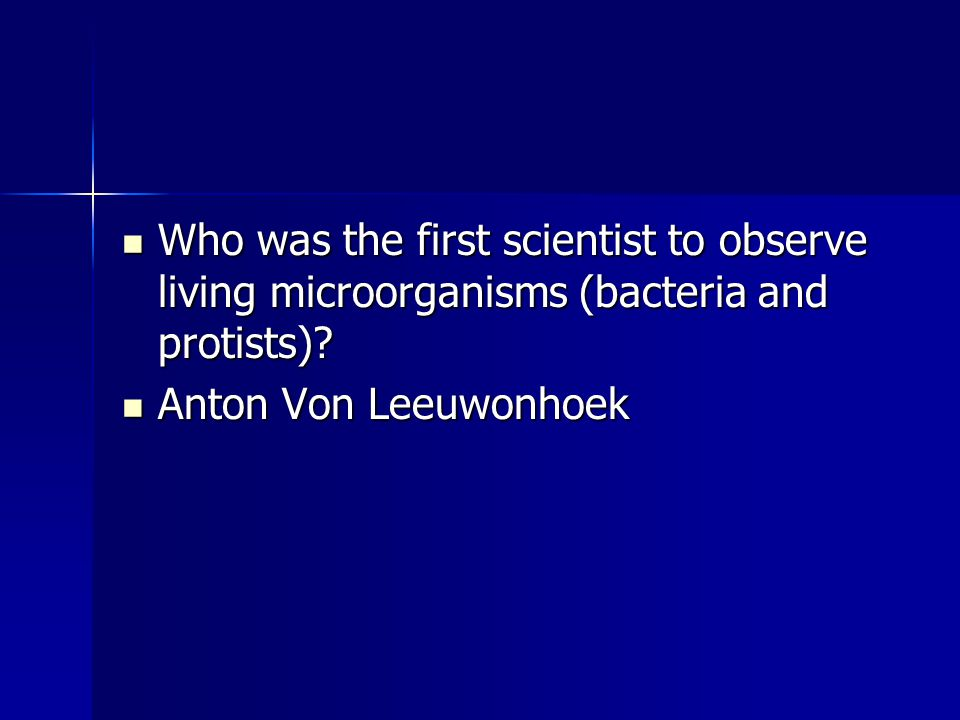 Who was the first scientist to observe living microorganisms (bacteria and protists)