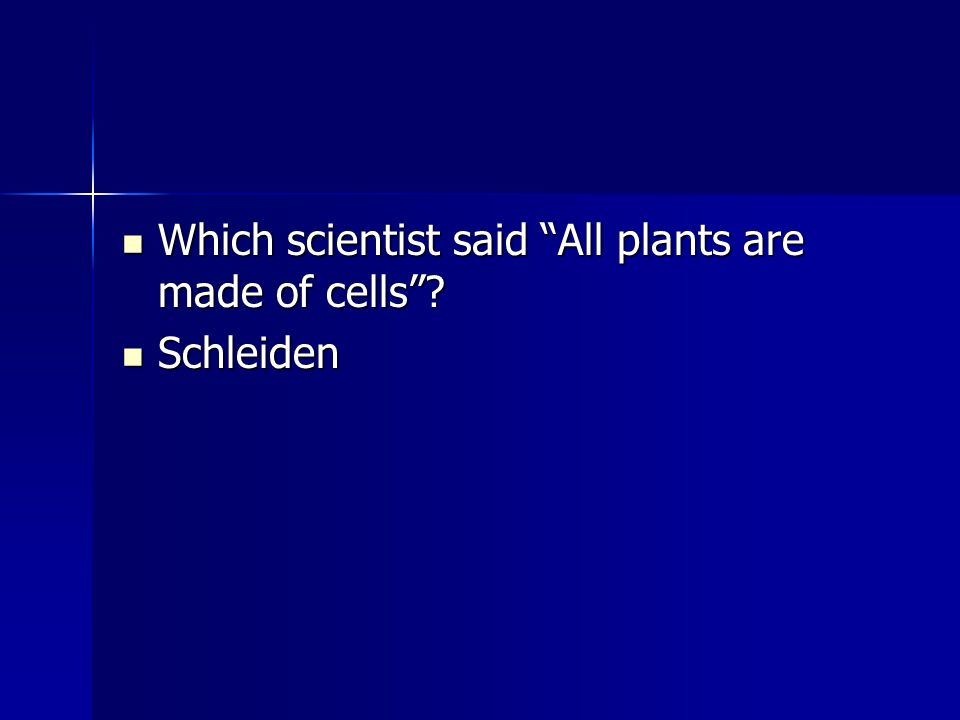Which scientist said All plants are made of cells