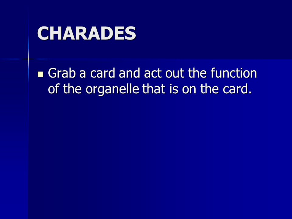 CHARADES Grab a card and act out the function of the organelle that is on the card.
