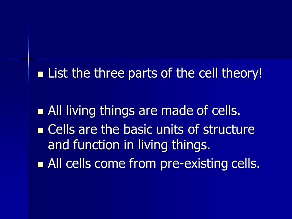 List the three parts of the cell theory!