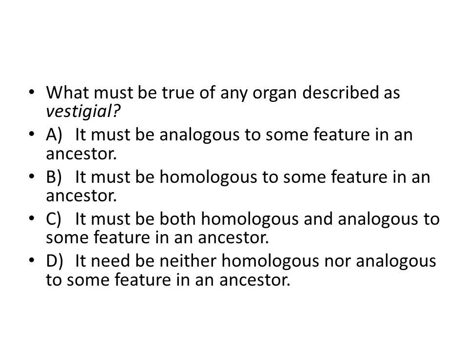 What must be true of any organ described as vestigial