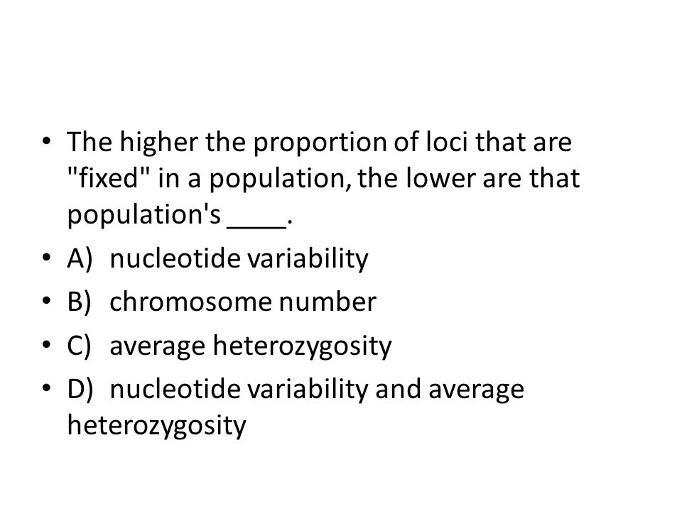 The higher the proportion of loci that are fixed in a population, the lower are that population s ____.