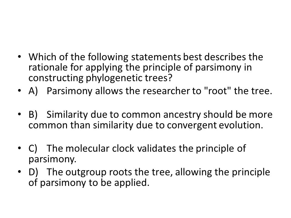 Which of the following statements best describes the rationale for applying the principle of parsimony in constructing phylogenetic trees
