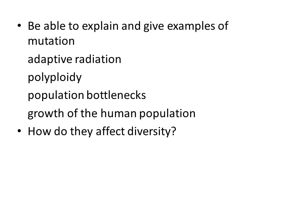 Be able to explain and give examples of mutation
