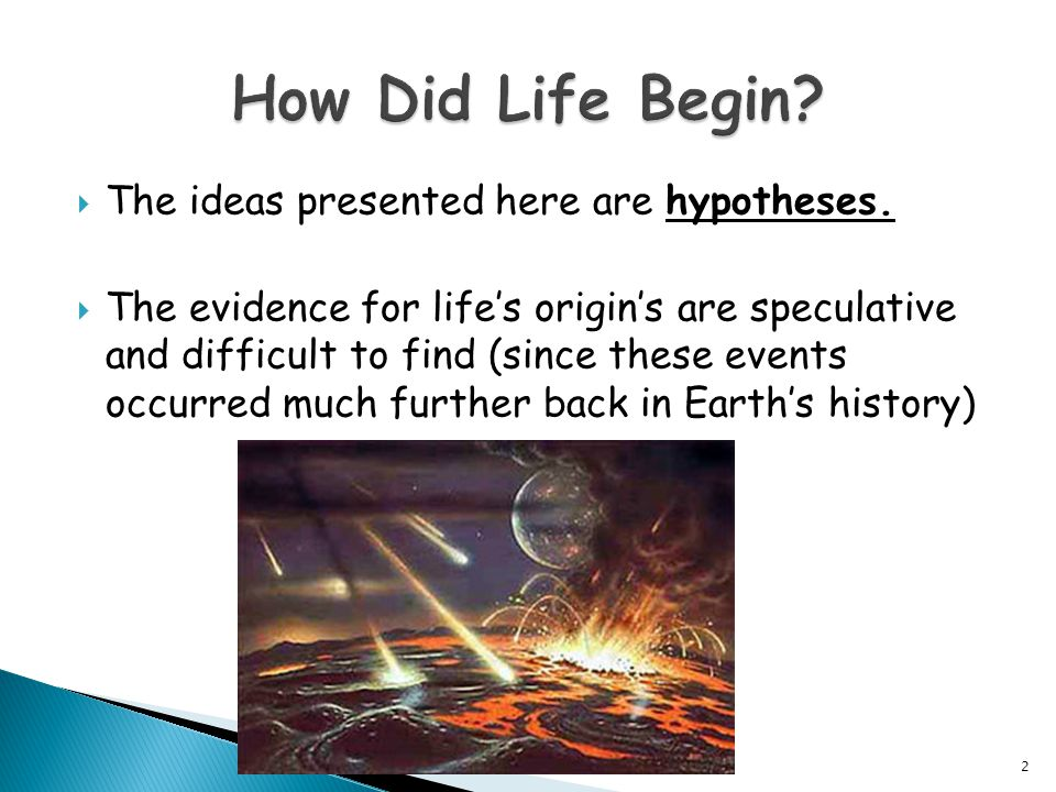 How Did Life Begin The ideas presented here are hypotheses.