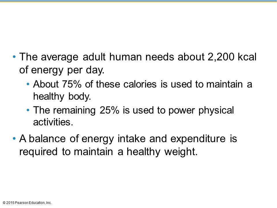 The average adult human needs about 2,200 kcal of energy per day.