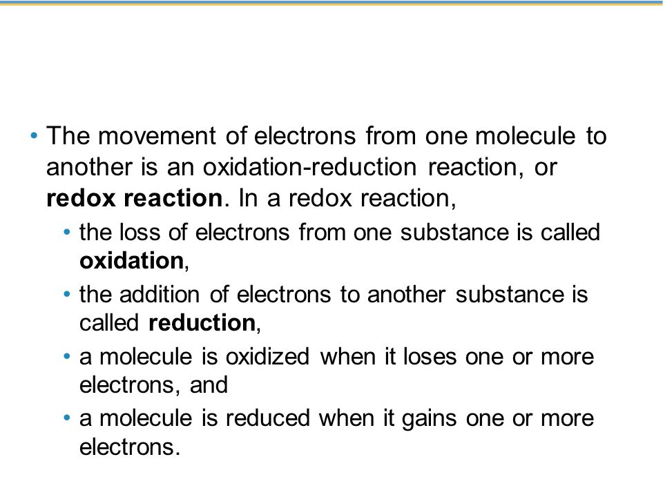 The movement of electrons from one molecule to another is an oxidation-reduction reaction, or redox reaction. In a redox reaction,
