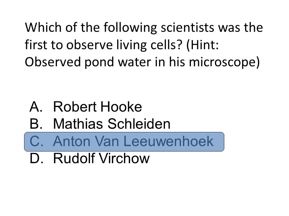 Which of the following scientists was the first to observe living cells (Hint: Observed pond water in his microscope)
