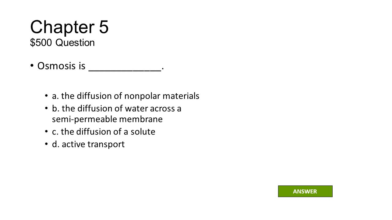 Chapter 5 $500 Question Osmosis is _____________.