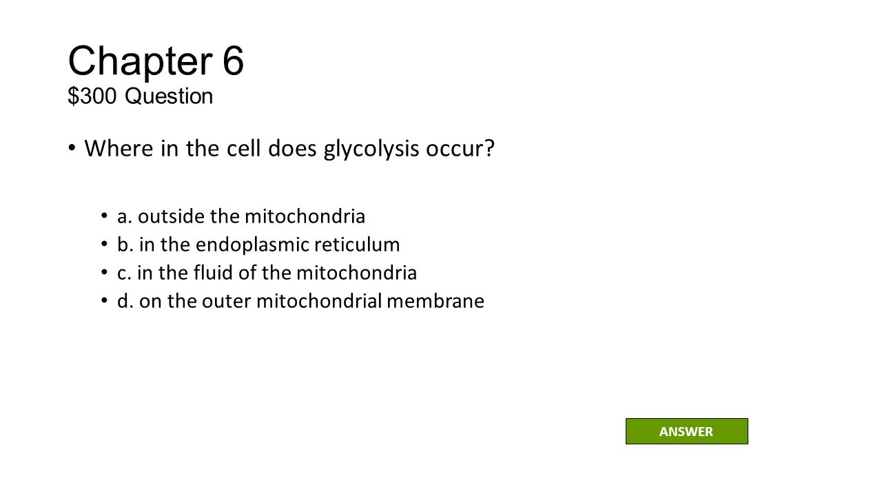 Chapter 6 $300 Question Where in the cell does glycolysis occur