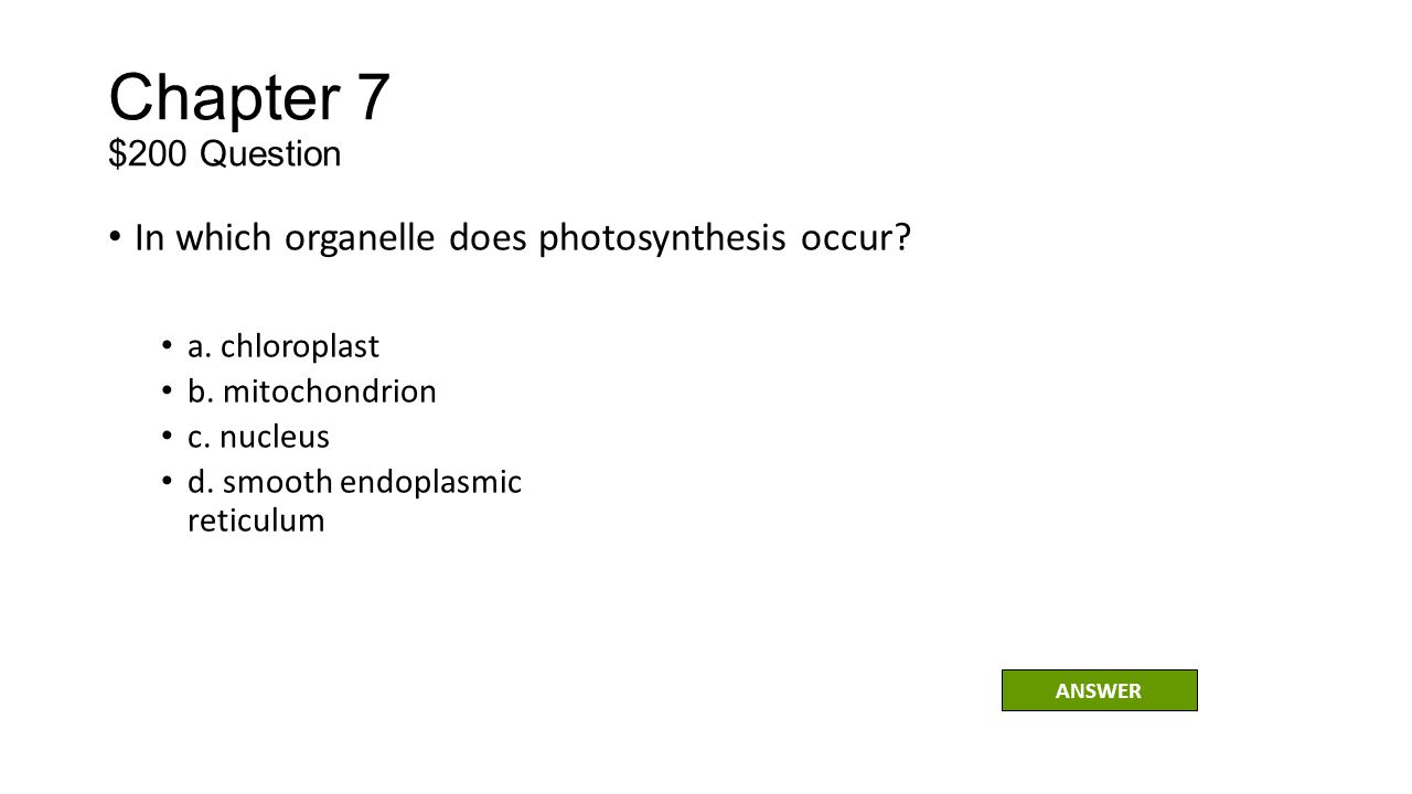 Chapter 7 $200 Question In which organelle does photosynthesis occur