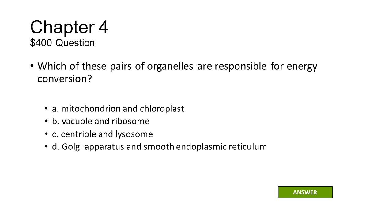 Chapter 4 $400 Question Which of these pairs of organelles are responsible for energy conversion