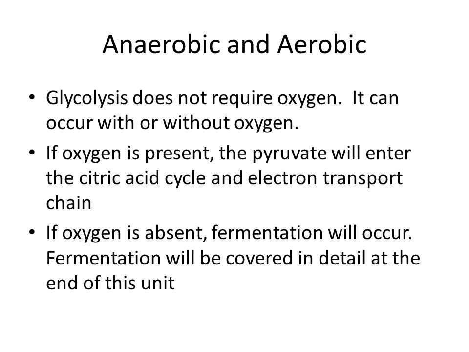 Anaerobic and Aerobic Glycolysis does not require oxygen. It can occur with or without oxygen.