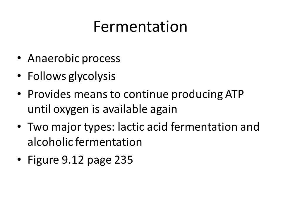 Fermentation Anaerobic process Follows glycolysis