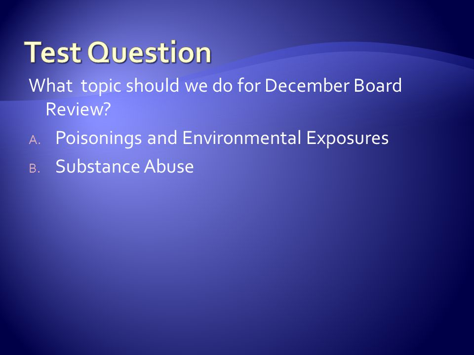 Test Question What topic should we do for December Board Review