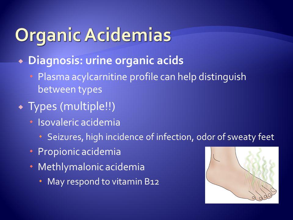 Organic Acidemias Diagnosis: urine organic acids Types (multiple!!)
