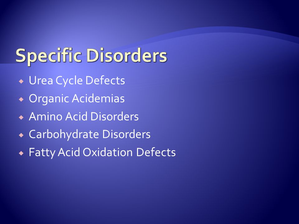 Specific Disorders Urea Cycle Defects Organic Acidemias