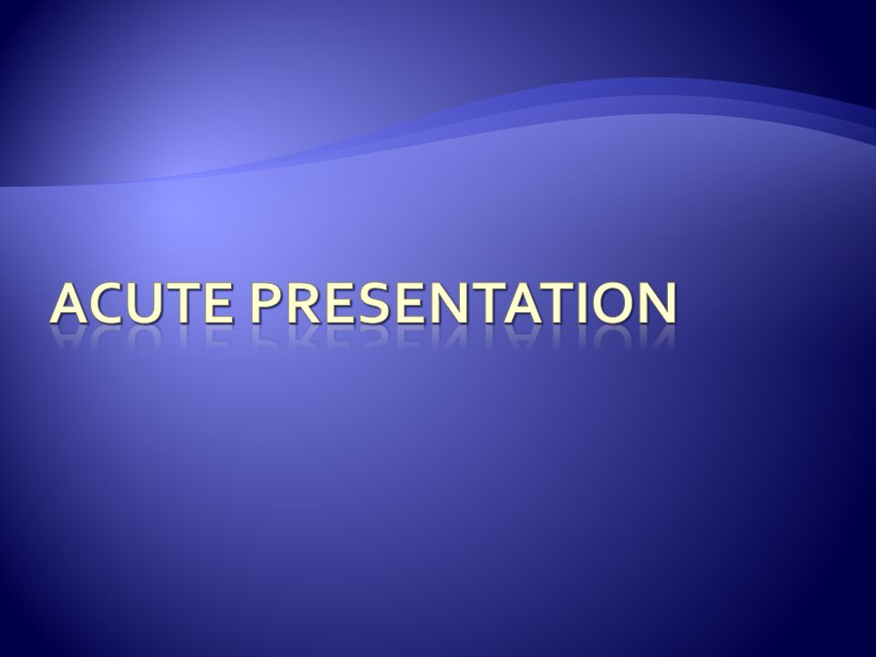 Acute Presentation