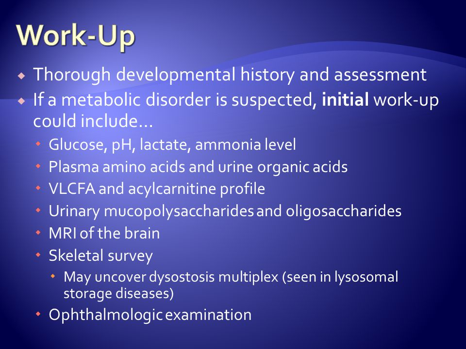 Work-Up Thorough developmental history and assessment