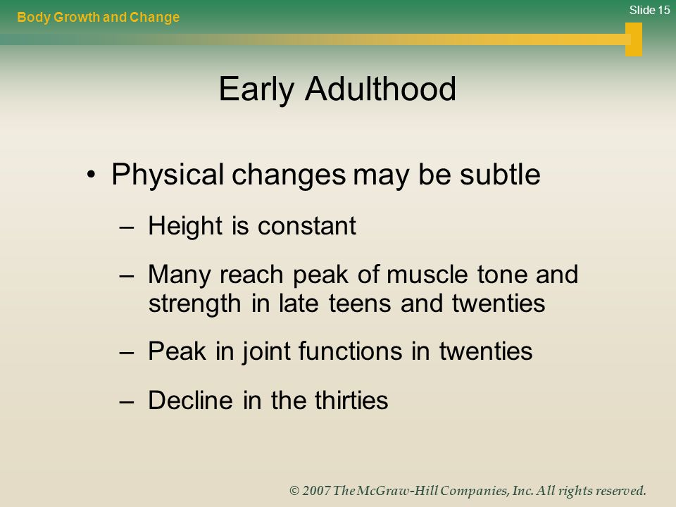 Early Adulthood Physical changes may be subtle Height is constant