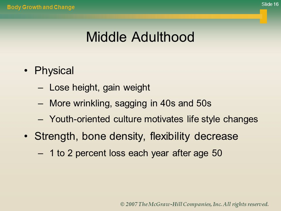 Middle Adulthood Physical Strength, bone density, flexibility decrease