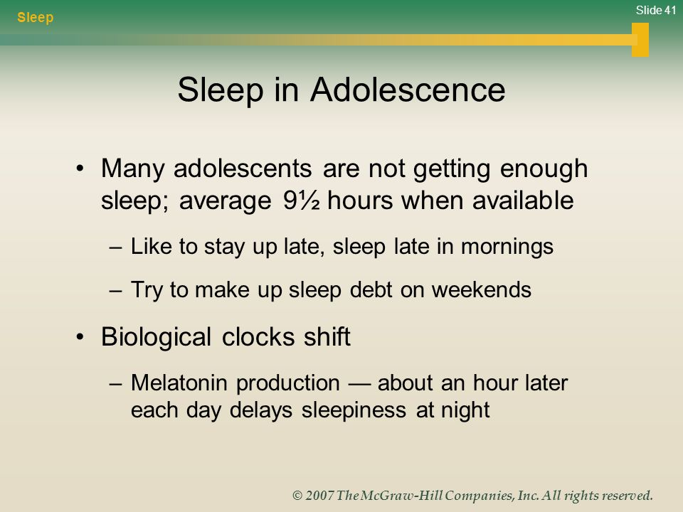 Sleep Sleep in Adolescence. Many adolescents are not getting enough sleep; average 9½ hours when available.