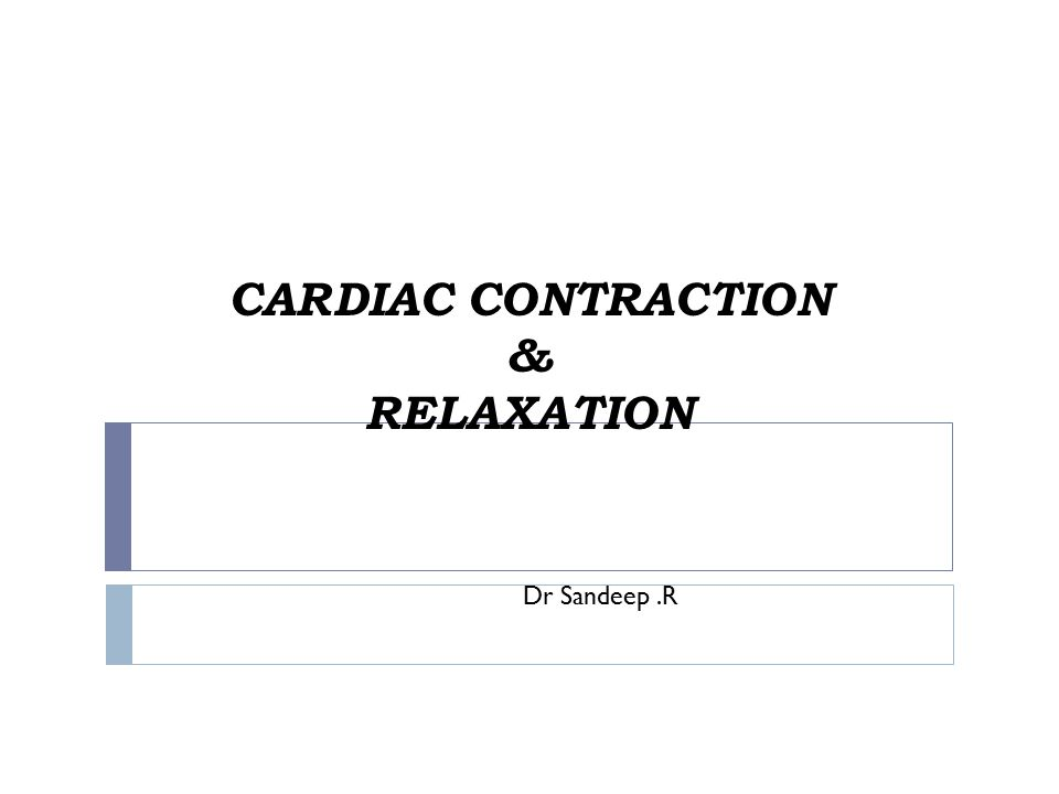 CARDIAC CONTRACTION & RELAXATION