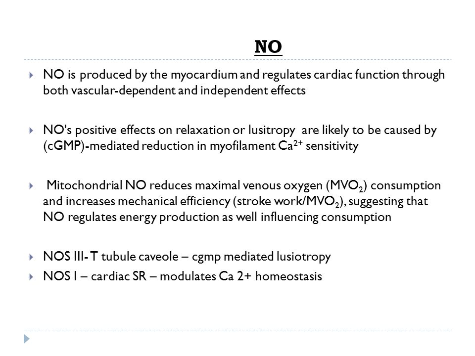 NO NO is produced by the myocardium and regulates cardiac function through both vascular-dependent and independent effects.